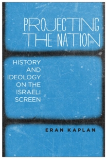 Image for Projecting the nation  : history and ideology on the Israeli screen