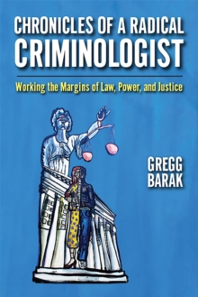 Image for Chronicles of a radical criminologist  : working the margins of law, power, and justice