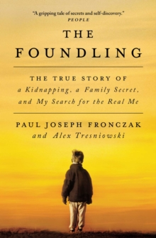 Image for The Foundling : The True Story of a Kidnapping, a Family Secret, and My Search for the Real Me