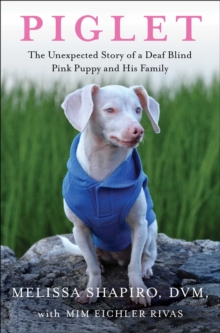 Image for Piglet  : the unexpected story of a deaf, blind, pink puppy and his family