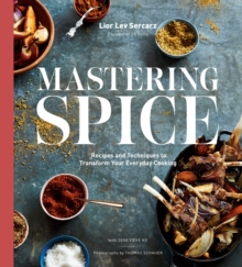 Image for Mastering Spice : Recipes and Techniques to Transform Your Everyday Cooking