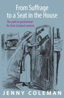 Image for From Suffrage to a Seat in the House : The path to parliament for New Zealand women