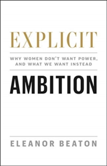 Image for Explicit Ambition : Why Women Don't Want Power, and What We Want Instead