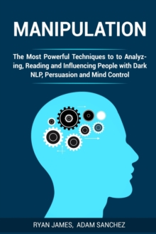 Image for Manipulation : The Most Powerful Techniques to Analyzing, Reading and Influencing People with Dark NLP, Persuasion and Mind Control