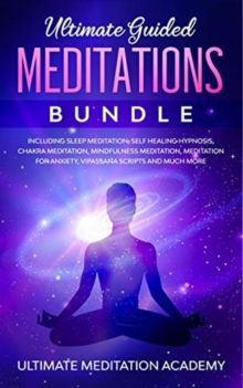 Image for Ultimate Guided Meditations Bundle : Including Sleep Meditation, Self Healing Hypnosis, Chakra Meditation, Mindfulness Meditation, Meditation for Anxiety, Vipassana Scripts and Much More