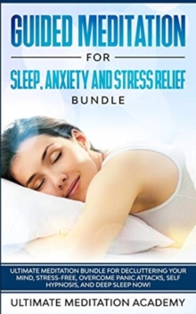 Image for Guided Meditation for Sleep, Anxiety and Stress Relief Bundle : Ultimate Meditation Bundle for Decluttering Your Mind, Stress-Free, Overcome Panic Attacks, Self Hypnosis, and Deep Sleep Now!