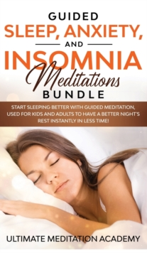 Image for Guided Sleep, Anxiety, and Insomnia Meditations Bundle : Start Sleeping Better with Guided Meditation, Used for Kids and Adults to Have a Better Night's Rest Instantly in Less Time!
