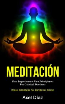Image for Meditacion : Guia impresionante para principiantes por gabriyell buechner (Tecnicas de meditacion para una vida libre de estres)