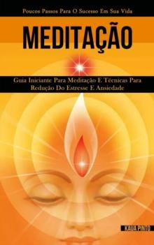 Image for Meditacao : Guia iniciante para meditacao e tecnicas para reducao do estresse e ansiedade (Poucos passos para o sucesso em sua vida)