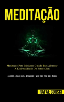 Image for Meditacao : Meditacao para iniciantes guiada para alcancar a espiritualidade do estado zen (Aprenda a lidar com a ansiedade e viva uma vida mais calma)