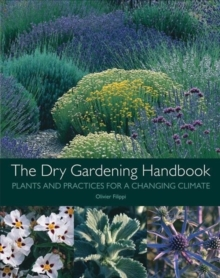 Image for The dry gardening handbook  : plants and practices for a changing climate