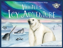 Image for Hunter's Icy Adventure : A True Story About The Global Problem Of Climate Change