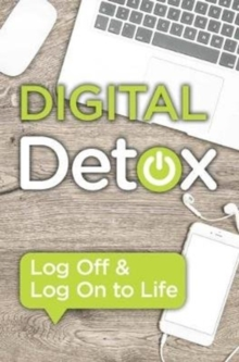 Image for Everything You Need to Know: Digital Detox : Log Off & Log On to Life