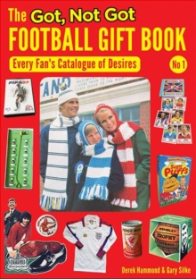Image for The Got, Not Got Football Gift Book : Every Fan's Catalogue of Desires