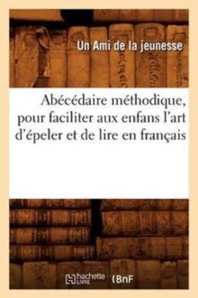 Image for Abecedaire Methodique, Pour Faciliter Aux Enfans l'Art d'Epeler Et de Lire En Francais