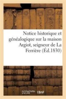 Image for Notice Historique Et Genealogique Sur La Maison Argiot, Seigneur de la Ferriere