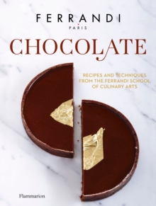 Chocolate ; Recipes And Techniques From The Ferrandi School Of Culinary Arts