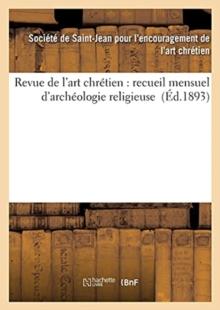 Image for Revue de l'Art Chretien: Recueil Mensuel d'Archeologie Religieuse (Ed.1893)