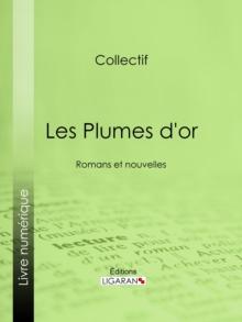 Image for Les Plumes d'or: Romans et nouvelles.