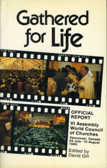 Image for Gathered for Life : Official Report of the Sixth Assembly