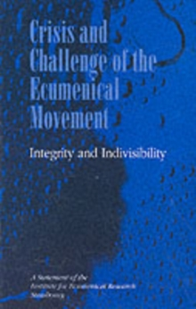 Image for Crisis and Challenge of the Ecumenical Movement - Integrity and Indivisibility : A Statement of the Institute for Ecumenical Research, Strasbourg