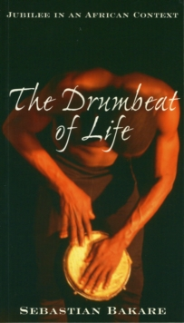 Image for The Drumbeat of Life : Jubilee in an African Context