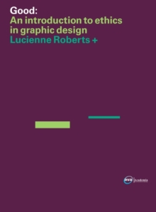 Image for Good  : an introduction to ethics in graphic design