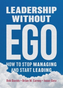 Image for Leadership without ego  : how to stop managing and start leading