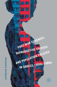 Image for Post-war eugenics, reproductive choices and population policies in Greece, 1950s-1980s
