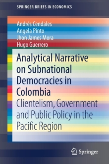 Image for Analytical Narrative on Subnational Democracies in Colombia : Clientelism, Government and Public Policy in the Pacific Region