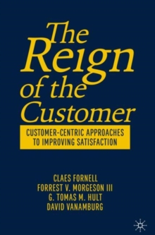 Image for The reign of the customer  : customer-centric approaches to improving satisfaction