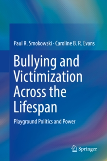 Image for Bullying and Victimization Across the Lifespan: Playground Politics and Power