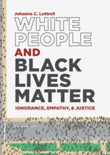 Image for White people and Black Lives Matter  : ignorance, empathy, and justice