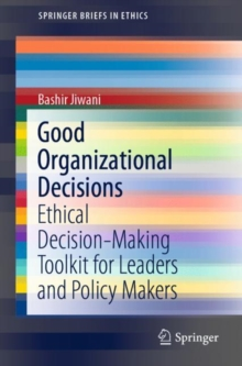 Image for Good Organizational Decisions : Ethical Decision-Making Toolkit for Leaders and Policy Makers