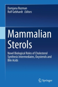 Image for Mammalian Sterols : Novel Biological Roles of Cholesterol Synthesis Intermediates, Oxysterols and Bile Acids