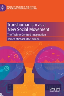 Image for Transhumanism as a New Social Movement : The Techno-Centred Imagination