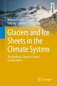 Image for Glaciers and Ice Sheets in the Climate System : The Karthaus Summer School Lecture Notes