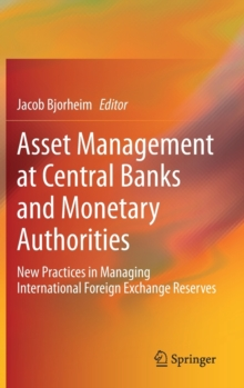 Image for Asset Management at Central Banks and Monetary Authorities : New Practices in Managing International Foreign Exchange Reserves
