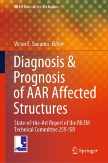 Image for Diagnosis & Prognosis of AAR Affected Structures : State-of-the-Art Report of the RILEM Technical Committee 259-ISR