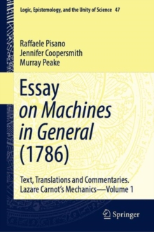 Image for Essay on Machines in General (1786) : Text, Translations and Commentaries. Lazare Carnot's Mechanics - Volume 1