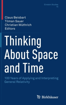 Image for Thinking About Space and Time : 100 Years of Applying and Interpreting General Relativity