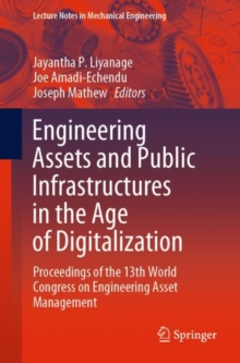 Image for Engineering Assets and Public Infrastructures in the Age of Digitalization : Proceedings of the 13th World Congress on Engineering Asset Management