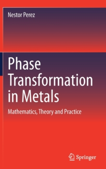 Image for Phase Transformation in Metals : Mathematics, Theory and Practice