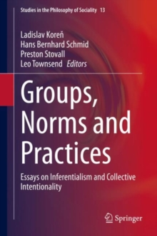 Image for Groups, Norms and Practices : Essays on Inferentialism and Collective Intentionality