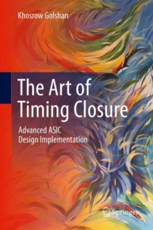 Image for The Art of Timing Closure : Advanced ASIC Design Implementation