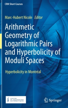 Image for Arithmetic Geometry of Logarithmic Pairs and Hyperbolicity of Moduli Spaces : Hyperbolicity in Montreal