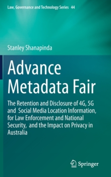 Image for Advance Metadata Fair : The Retention and Disclosure of 4G, 5G and  Social Media Location Information,  for Law Enforcement and National Security,  and the Impact on Privacy in Australia