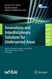 Image for Innovations and Interdisciplinary Solutions for Underserved Areas : 4th EAI International Conference, InterSol 2020, Nairobi, Kenya, March 8-9, 2020, Proceedings