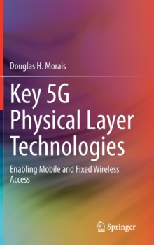 Image for Key 5G Physical Layer Technologies : Enabling Mobile and Fixed Wireless Access