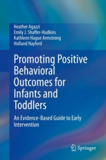 Image for Promoting Positive Behavioral Outcomes for Infants and Toddlers : An Evidence-Based Guide to Early Intervention